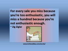 Quote on sales by Zig Ziglar. Find more words of wisdom at www.AchieveMax.com