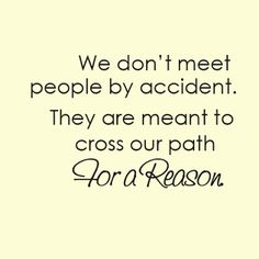 Positive Inspirational Quotes: We don't meet people by accident...