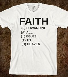 FAITH. FOWARDING ALL ISSUES TO HEAVEN - glamfoxx.com - Skreened T-shirts, Organic Shirts, Hoodies, Kids Tees, Baby One-Pieces and Tote Bags