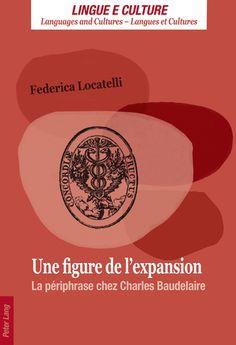 Une figure de l'expansion - la périphrase chez Charles Baudelaire - Locatelli , Federica