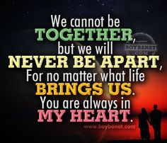 We Cannot Be Together But We Will Never Be Apart.