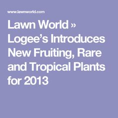 Lawn World » Logee's Introduces New Fruiting, Rare and Tropical Plants for 2013