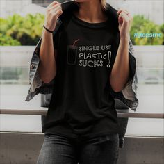 the plastic straw you used today will eventually decompose in 200 years. Black And White T Shirts, Statement Tees, No Plastic, Tee Design, Hoodies, Sweatshirts, Long Sleeve Tees, Street Wear, T Shirts For Women