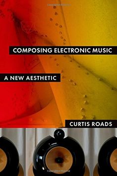 Composing electronic music : a new aesthetic / Curtis Roads +info:https://global.oup.com/academic/product/composing-electronic-music-9780195373233?cc=es&lang=en&