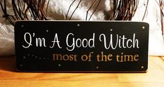 I'm A Good Witch Most Of The Time Funny Painted Wood Sign.