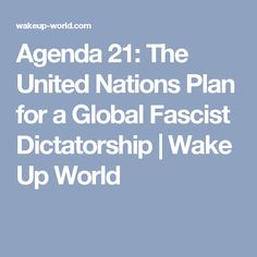 Agenda 21: The United Nations Plan for a Global Fascist Dictatorship | Wake Up World