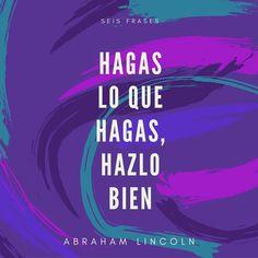 Hagas lo que hagas hazlo bien.  Cita, frase, de Abraham Lincoln.