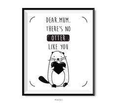 dear mum there's no otter like you mothers day print by shooshles   #loveyoumum #mothersdaygift #mothersdayprint #blackink #ink #printableart #cute #giftidea  #doodle#giftformum #mumcard #loveyoumum #happymothersday #loveyou #artwork #etsy #etsyshop #love #motherprint #momcard #mothersdaycard #digitalprint #iloveyoumummy #cute  #heart #warming #dearmum #otter #likeyou #nootterlikeyou