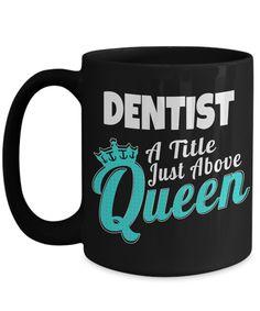 15oz Dentist Coffee Mug - Funny Dentist Mug - Gift For Dentist - Dentist Mug - Dentist A Title Just Above Queen