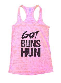 Got Buns Hun Burnout Tank Top By Funny Threadz - 1006