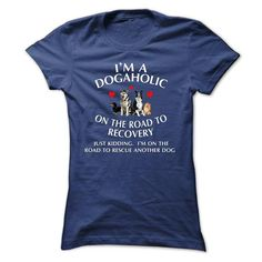 I Love Im a Dogaholic on the Road to Recovery Shirts & Tees