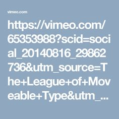 https://vimeo.com/65353988?scid=social_20140816_29862736&utm_source=The+League+of+Moveable+Type&utm_campaign=3adcf40c17-Weekly_Typographic_0129_20_2016&utm_medium=email&utm_term=0_99d76f2842-3adcf40c17-419830829&mc_cid=3adcf40c17&mc_eid=80f4618a6b
