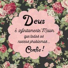 Deus é infinitamente maior que todos os nossos problemas... Confie!