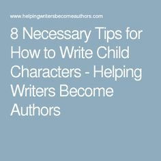8 Necessary Tips for How to Write Child Characters - Helping Writers Become Authors
