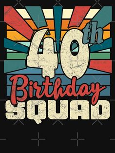 40th Birthday, Birthday Gifts, Happy Birthday, 40 Years Old, Squad, Funny, T Shirt, Fictional Characters, Birthday Presents