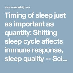 Timing of sleep just as important as quantity: Shifting sleep cycle affects immune response, sleep quality -- ScienceDaily