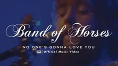 Band Of Horses - No One's Gonna Love You [OFFICIAL VIDEO]