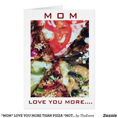 *MOM* LOVE YOU MORE THAN PIZZA *MOTHER'S DAY*