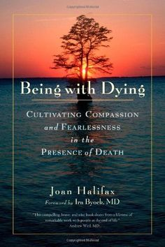 Being with Dying: Cultivating Compassion and Fearlessness in the Presence of Death by Joan Halifax. $11.64. Publisher: Shambhala; 1 Reprint edition (November 17, 2009). Author: Joan Halifax