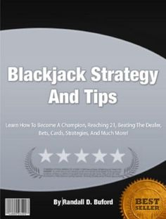Blackjack Strategy And Tips: Learn How To Become A Champion, Reaching 21, Beating The Dealer, Bets, Cards, Strategies, And Much More!