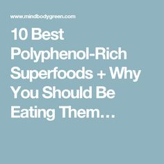 10 Best Polyphenol-Rich Superfoods + Why You Should Be Eating Them…