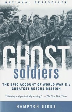 Ghost Soldiers is about the Bataan death march in WWII. Excellent book. This is one of my favorites.
