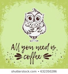 All you need is coffee. Hand drawn owl with cup of coffee. Inspirational morning poster for cafe menu, prints, mugs, banners. Need Coffee, Coffee Cups, Coffee Cup Tattoo, Woodland Animals, Royalty Free Images, Owls, How To Draw Hands, Cafe Menu, Stock Photos