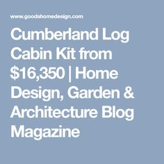 Cumberland Log Cabin Kit from $16,350 | Home Design, Garden & Architecture Blog Magazine