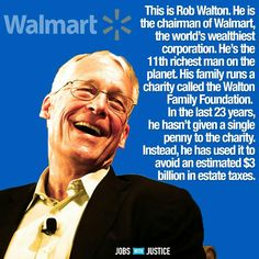 Meet Greedy Rob Walton...and, for the sake of all of us, stop shopping at Walmart or any of its many subsidiaries. Vote with your wallet.