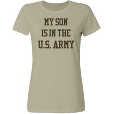 My son is in the U.S. army | Custom tee shirt for the proud soldier moms.