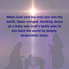 Celebrate the #Incarnation for God so loved the world ... that he descended into the battle for our lives.
