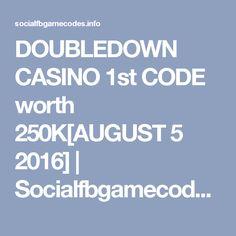 DOUBLEDOWN CASINO 1st CODE worth 250K[AUGUST 5 2016] | Socialfbgamecodes.info