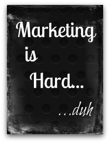 Marketing is Hard via @RyanHanley_Com