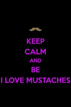 I love mustaches