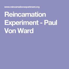 Reincarnation Experiment - Paul Von Ward