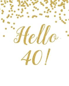 Birthday Quotes : Printable Sign Hello 40 White and gold birthday decoration birthday decor Birthday Sign Anniversary Sign Cheers Banner - The Love Quotes Happy Birthday 40, 40th Birthday Cards, Birthday Quotes For Him, 40th Birthday Parties, 40th Birthday Sayings, Birthday Cheers, 40th Birthday Invitations, 40 Y Fabuloso, 40th Birthday Decorations
