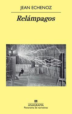 RELÁMPAGOS, Jean Echenoz. Anagrama, 2012. La novela que cierra la trilogía escrita por Jean Echenoz entre 2006 y 2010 (la preceden Ravel, inspirada en los últimos años del autor del conocido bolero y Correr, que tiene como protagonista al atleta checo Emil Zatopek) y está basada en la vida de Nikola Tesla. LEER MÁS EN NST: http://blogs.upm.es/nosolotecnica/2014/12/04/relampagos-jean-echenoz/