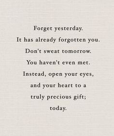 do not focus on the past. do not worry about the future. today is a gift. [love]