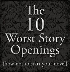 The 10 Worst Story Openings {how not to start your novel} Adresses some of the most common *facepalm* moments that writers and readers face.