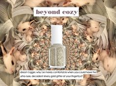 Beyond Cozy- by Essie  This isn't JUST cozy you guys…