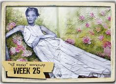 Week 25 from 48 weeks worshop by Donna Downey, I was thinking about trying to do this with some barbie dresses!