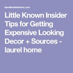 Little Known Insider Tips for Getting Expensive Looking Decor + Sources - laurel home