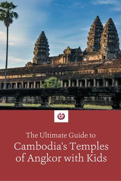 Must-know tips for exploring Cambodia's temples of Angkor with kids of all ages
