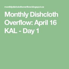 Monthly Dishcloth Overflow: April 16 KAL - Day 1