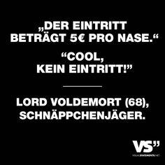 """Visual Statements® """"Der Eintritt betraegt 5€ pro Nase."""" """"Cool, kein Eintritt!"""" Lord Voldemort (68), Schnaeppchenjaeger. Sprüche/ Zitate/ Quotes/ Spaß/ witzig/ lustig/ Fun"""