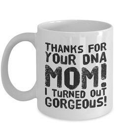 DNA Mug, Mothers Day Mug, Mother's Day Gift, Gift for mom, Gift for mother, Thanks for your DNA Mom! I look gorgeous! Funny mug, DNA gift