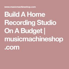 Build A Home Recording Studio On A Budget | musicmachineshop.com