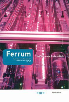 Ferrum : Nachrichten aus der Eisenbibliothek, Stiftung der Georg Fischer AG