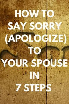 """Learn how to say sorry (apologize) to your husband or wife in 7 steps today. Being able to say """"I'm sorry"""" to your spouse is a great skill to have in marriage. #apologize #say #sorry #husband #wife #marriage #skills"""