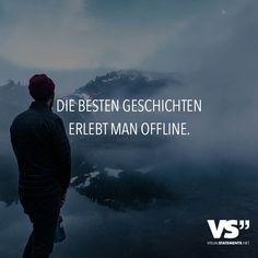 Die besten Geschichten erlebt man offline.